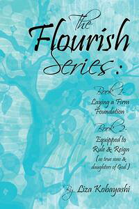 TheFlourishSeriesBook1-LayingaFirmFoundationBook2-EquippedtoRule&Reign(AsTrueSons&DaughtersofGod)