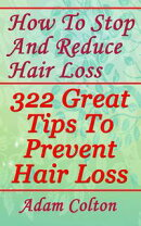 How To Stop And Reduce Hair Loss: 322 Great Tips To Prevent Hair Loss