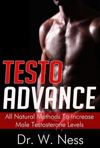 Testo AdvanceAll Natural Methods To Increase Male Testosterone Levels.【電子書籍】[ Dr. W. Ness ]