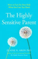 The Highly Sensitive Parent: How to care for your kids when you care too much