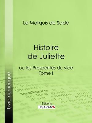 Histoire de Julietteou les Prosp?rit?s du vice - Tome I【電子書籍】[ Marquis de Sade ]
