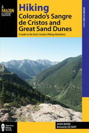 Hiking Colorado's Sangre de Cristos and Great Sand DunesA Guide to the Area's Greatest Hiking Adventures【電子書籍】[ Lee Hart ]
