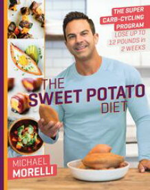 The Sweet Potato DietThe Super Carb-Cycling Program to Lose Up to 12 Pounds in 2 Weeks【電子書籍】[ Michael Morelli ]