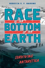 Race to the Bottom of the EarthSurviving Antarctica【電子書籍】[ Rebecca E. F. Barone ]