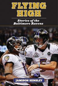 Flying HighStories of the Baltimore Ravens【電子書籍】[ Jamison Hensley ]