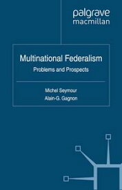 Multinational Federalism Problems and Prospects【電子書籍】[ Alain-G Gagnon ]