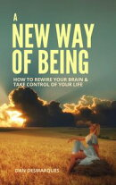 A New Way of Being: How to Rewire Your Brain and Take Control of Your Life