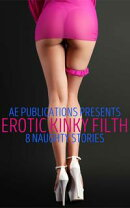 Erotic Kinky Filth: 8 Naughty Stories
