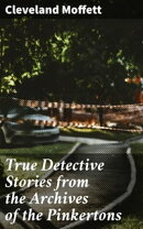 True Detective Stories from the Archives of the Pinkertons