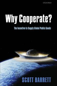 Why Cooperate?The Incentive to Supply Global Public Goods【電子書籍】[ Scott Barrett ]