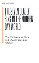 The Seven Deadly Sins In The Modern Day World. How To Overcome Them And Change Your Life Forever