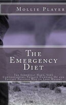 The Emergency Diet: The Somewhat Hard, Very Controversial, Totally Unheard Of and Fastest Possible Way to Lo…