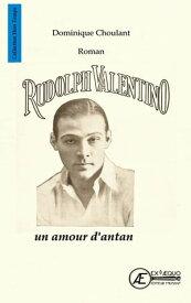 Rudolph Valentino, un amour d'antanRoman biographique【電子書籍】[ Dominique Choulant ]