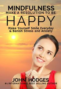 Mindfulness:MakeaResolutiontobeHappy-MakeYourselfSmileEveryday&BanishStress&Anxiety