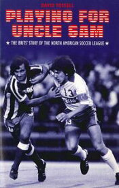 Playing for Uncle SamThe Brits' Story of the North American Soccer League【電子書籍】[ David Tossell ]