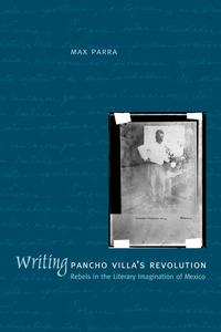 WritingPanchoVilla'sRevolutionRebelsintheLiteraryImaginationofMexico