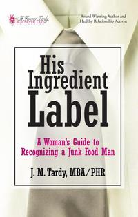 His Ingredient LabelA Woman'S Guide to Recognizing a Junk Food Man【電子書籍】[ J. M. Tardy ]