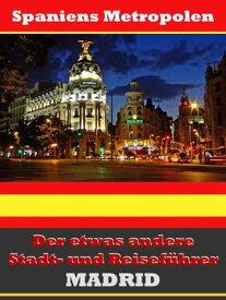 Madrid - Der etwas andere Stadt- und Reisef?hrer - Mit Reise - W?rterbuch Deutsch-Spanisch【電子書籍】[ A.D. Astinus ]
