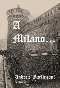 A Milano...【電子書籍】[ Andrea Garlinzoni ]