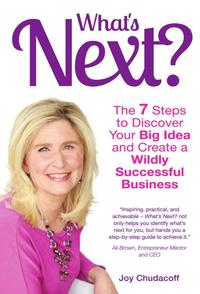 What'sNext?The7StepstoDiscoverYourBigIdeaandCreateaWildlySuccessfulBusiness