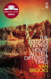The Clocks in This House All Tell Different Times【電子書籍】[ Xan Brooks ]