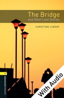 The Bridge and Other Love Stories - With Audio Level 1 Oxford Bookworms Library