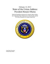 February 12, 2013 State of the Union Address President Barack Obama with the Republican Response by Senator Marco Rubio, the Libertarian Party Response by Carla Howell, and the Tea Party Response by Senator Rand Paul【電子書籍】
