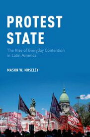 Protest StateThe Rise of Everyday Contention in Latin America【電子書籍】[ Mason W. Moseley ]