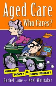 Aged Care. Who Cares?【電子書籍】[ Rachel Lane, Noel Whittaker ]