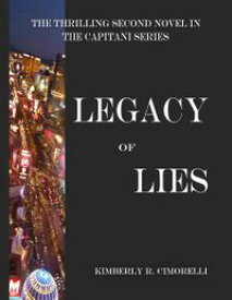Legacy of Lies - The Thrilling Second Novel In the Capitani Series【電子書籍】[ Kimberly R. Cimorelli ]