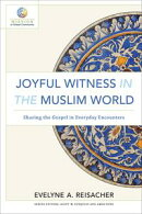 Joyful Witness in the Muslim World (Mission in Global Community)