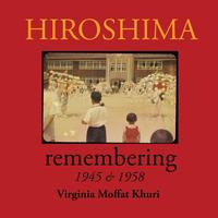 Hiroshimaremembering 1945 & 1958【電子書籍】[ Virginia Moffat Khuri ]