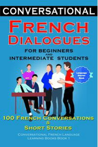 ConversationalFrenchDialoguesForBeginnersandIntermediateStudents100FrenchConversationsandShortConversationalFrenchLanguageLearningBooks-Book1