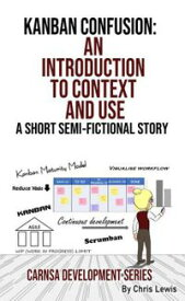 Kanban Confusion: An Introduction to Context and UseCarnsa Development Series, #5【電子書籍】[ Chris Lewis ]
