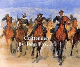 Crittenden, A Kentucky Story of Love and War【電子書籍】[ John Fox ]
