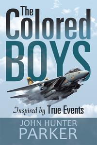 The Colored BoysInspired by True Events【電子書籍】[ John Hunter Parker ]