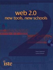 Web 2.0: New Tools, New Schools【電子書籍】[ Gwen Solomon, Lynne Schrum ]
