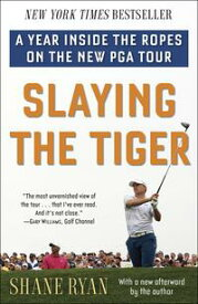 Slaying the TigerA Year Inside the Ropes on the New PGA Tour【電子書籍】[ Shane Ryan ]