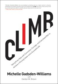 ClimbTaking Every Step with Conviction, Courage, and Calculated Risk to Achieve a Thriving Career and a Successful Life【電子書籍】[ Michelle Gadsden-Williams ]
