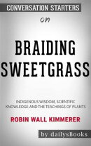 Braiding Sweetgrass: Indigenous Wisdom, Scientific Knowledge and the Teachings of Plants by Robin Wall Kimme…