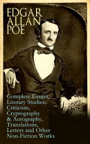 Edgar Allan Poe: Complete Essays, Literary Studies, Criticism, Cryptography & Autography, Translations, Lett…