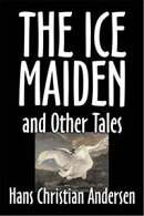 The Ice-Maiden: And Other Tales.