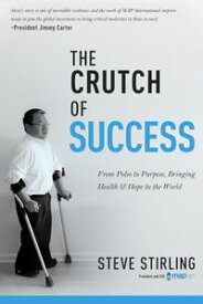 The Crutch of SuccessFrom Polio to Purpose, Bringing Health & Hope to the World【電子書籍】[ Steve Stirling ]