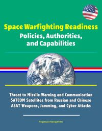 Space Warfighting Readiness: Policies, Authorities, and Capabilities - Threat to Missile Warning and Communi…