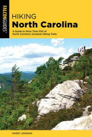 Hiking North CarolinaA Guide to More Than 500 of North Carolina's Greatest Hiking Trails【電子書籍】[ Randy Johnson ]