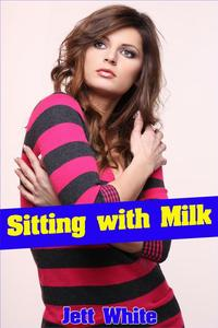 Sitting with Milk【電子書籍】[ Jett White ]