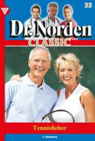 Dr. Norden Classic 33 ? ArztromanTennisfieber【電子書籍】[ Patricia Vandenberg ]