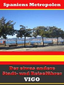 Vigo - Der etwas andere Stadt- und Reisef?hrer - Mit Reise - W?rterbuch Deutsch-Spanisch【電子書籍】[ A.D. Astinus ]