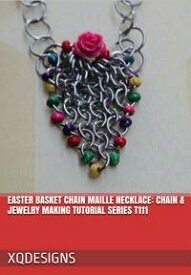 Easter Basket Chain Maille Necklace Chain & Jewelry Making Tutorial Series T111【電子書籍】[ XQ Designs ]
