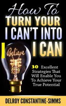 How To Turn Your I Can't Into I Believe Can